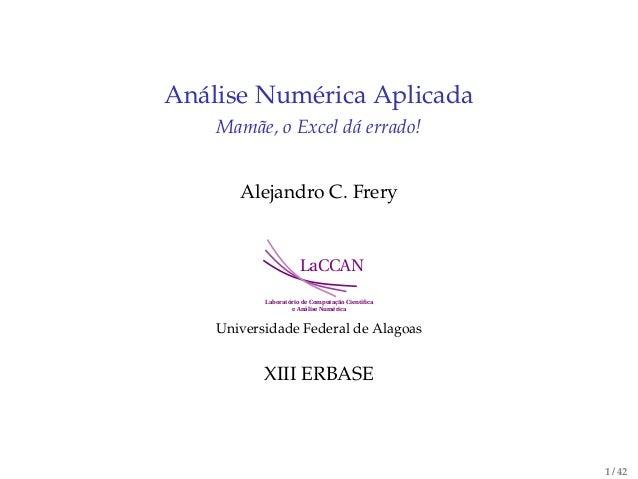 Análise Numérica AplicadaMamãe, o Excel dá errado!Alejandro C. FreryLaCCANLaboratório de Computação Científicae Análise Num...