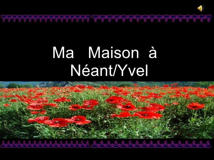 Ma  Maison  à   Néant/Yvel
