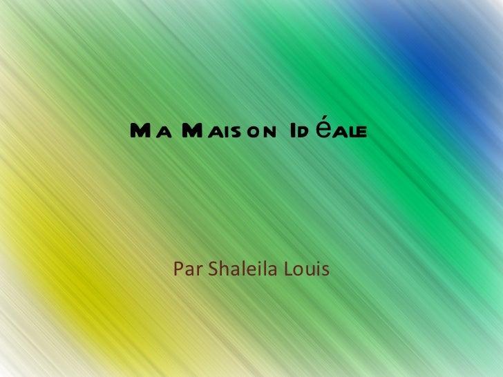 Ma Maison Idéale Par Shaleila Louis