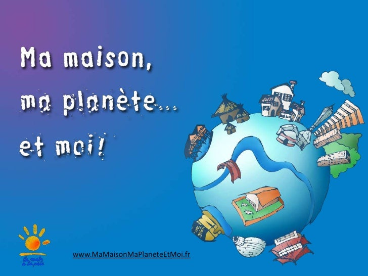 www.MaMaisonMaPlaneteEtMoi.fr<br />