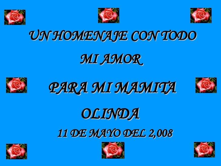 UN HOMENAJE CON TODO  MI AMOR  PARA MI MAMITA OLINDA 11 DE MAYO DEL 2,008