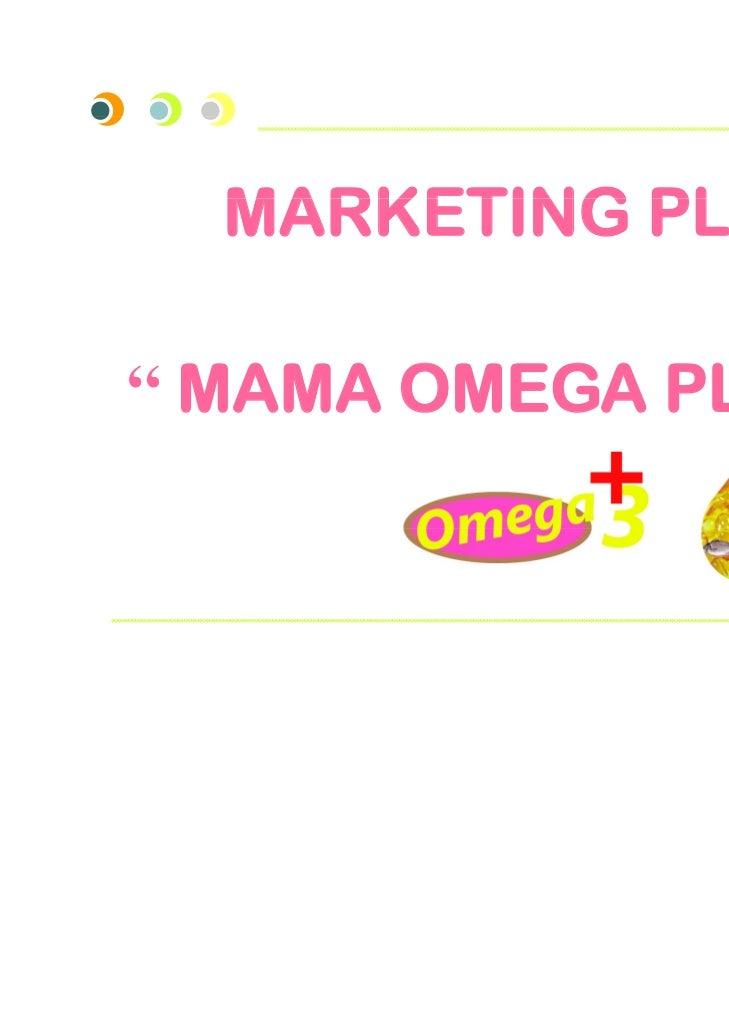 """MARKETING PLAN"""" MAMA O   A A OMEGA PLUS """"          GA LUS"""