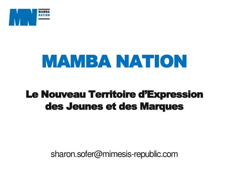 MAMBA NATION<br />Le Nouveau Territoired'Expression<br />des Jeunes et des Marques<br />sharon.sofer@mimesis-republic.com<...