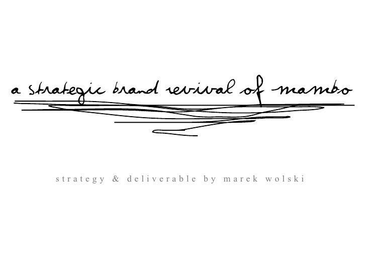 A Strategic Brand Revival of Mambo        strategy & deliverable by marek wolski