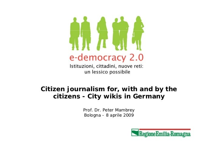 Citizen journalism for, with and by the    citizens - City wikis in Germany            Prof. Dr. Peter Mambrey            ...