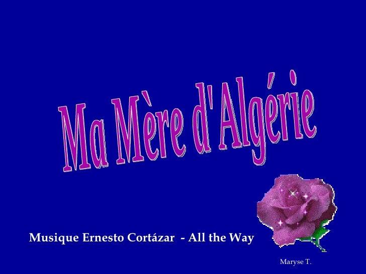 Ma Mère d'Algérie Musique Ernesto Cortázar  - All the Way Maryse T.