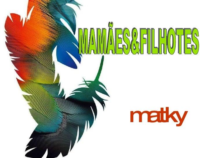 matky MAMÃES&FILHOTES