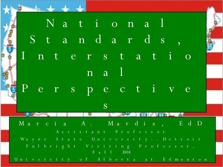 National Standards, Interstational Perspectives Marcia A. Mardis, EdD Assistant Professor Wayne State University--Detroit ...