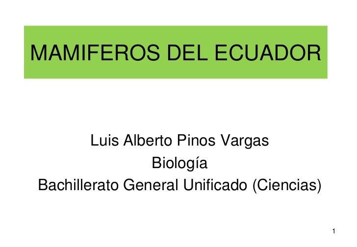 MAMIFEROS DEL ECUADOR        Luis Alberto Pinos Vargas                 BiologíaBachillerato General Unificado (Ciencias)  ...