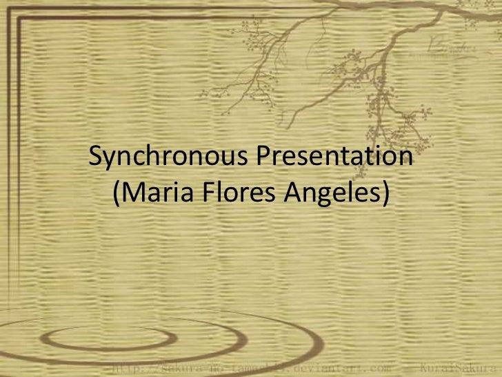 Synchronous Presentation  (Maria Flores Angeles)