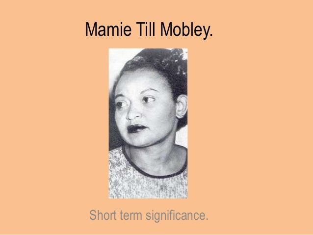 Mamie Till Mobley.Short term significance.