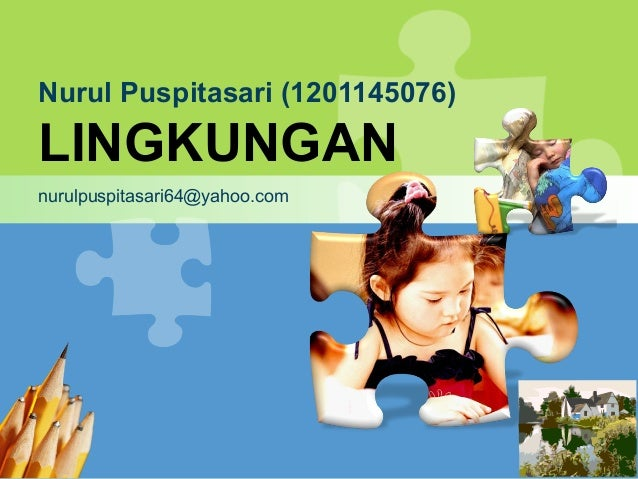 L/O/G/ONurul Puspitasari (1201145076)LINGKUNGANnurulpuspitasari64@yahoo.com