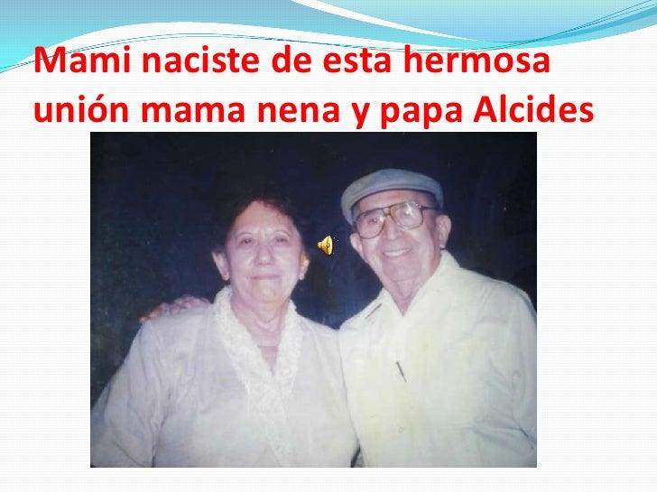 Mami naciste de esta hermosaunión mama nena y papa Alcides