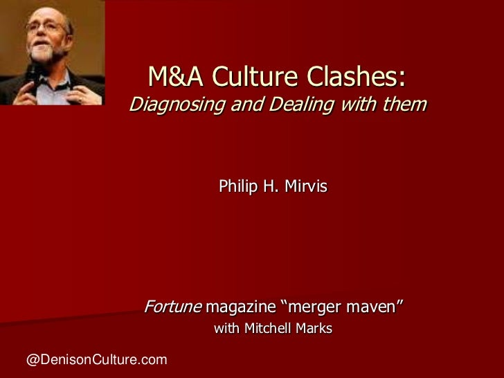"""M&A Culture Clashes:  Diagnosing and Dealing with them<br />Philip H. Mirvis<br />Fortune magazine """"merger maven""""<br />wit..."""