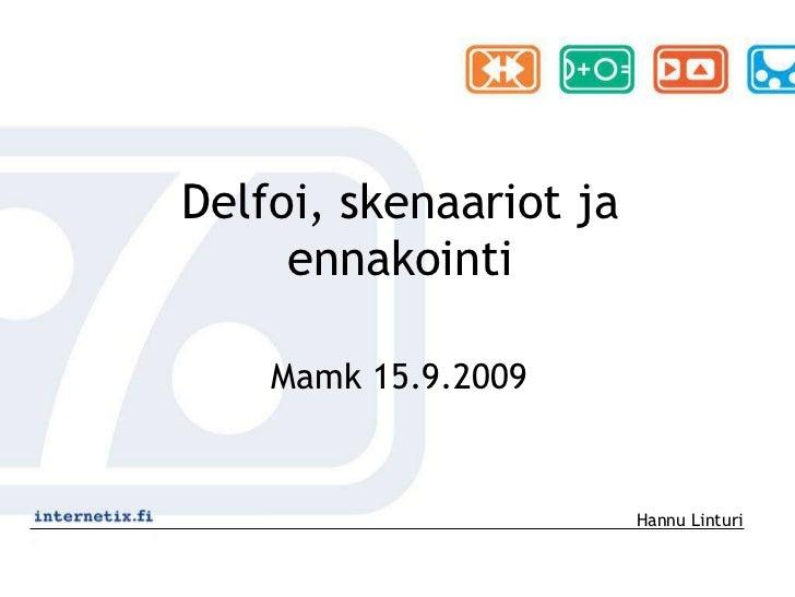 Delfoi, skenaariot ja ennakointi<br />Mamk 15.9.2009<br />Hannu Linturi<br />