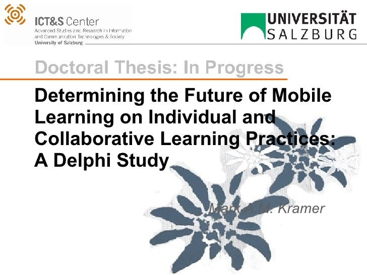 Determining the Future of Mobile Learning on Individual and Collaborative Learning Practices:  A Delphi Study Mark A.M. Kr...