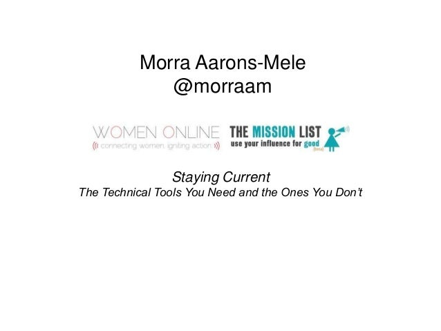Morra Aarons-Mele              @morraam                Staying CurrentThe Technical Tools You Need and the Ones You Don't
