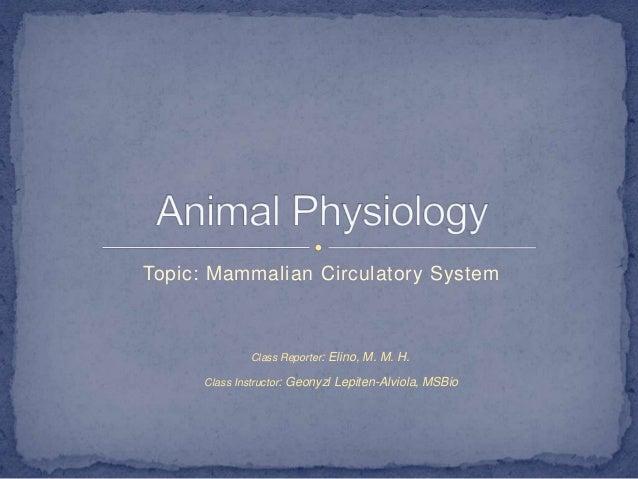 Topic: Mammalian Circulatory System              Class Reporter: Elino, M. M. H.      Class Instructor: Geonyzl Lepiten-Al...
