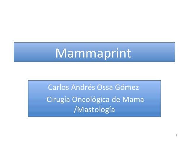 MammaprintCarlos Andrés Ossa GómezCirugía Oncológica de Mama        /Mastología                             1