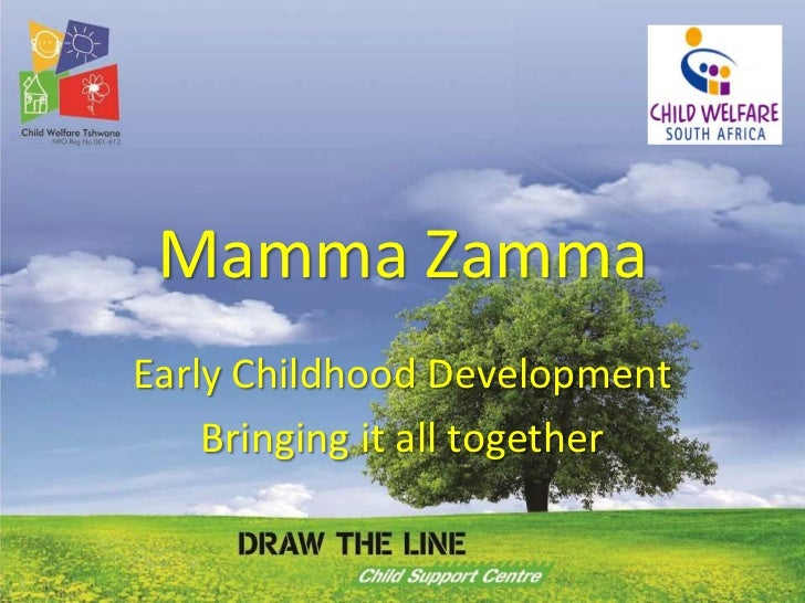 Mamma Zamma<br />Early Childhood Development<br />Bringing it all together<br />