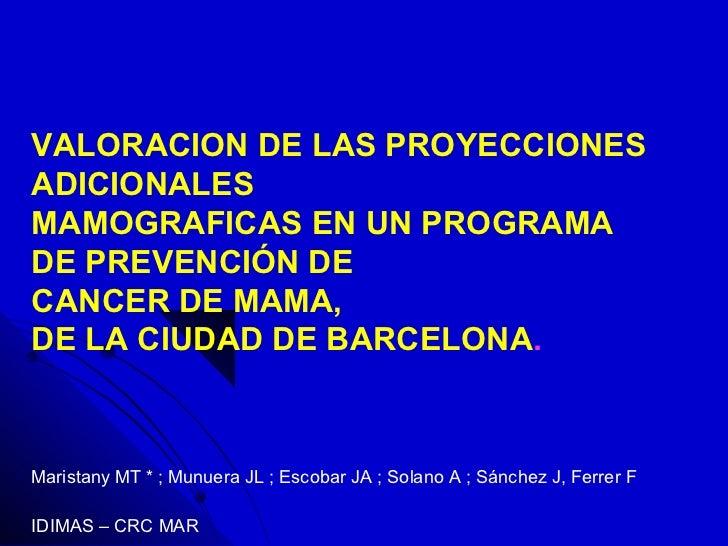 VALORACION DE LAS PROYECCIONESADICIONALESMAMOGRAFICAS EN UN PROGRAMADE PREVENCIÓN DECANCER DE MAMA,DE LA CIUDAD DE BARCELO...