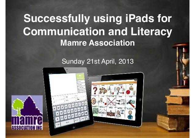 Successfully using iPads forCommunication and LiteracyMamre AssociationSunday 21st April, 2013