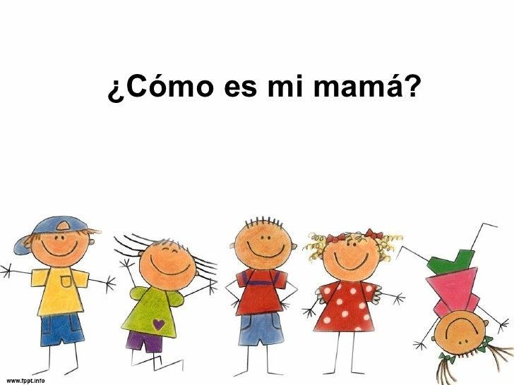 ¿Cómo es mi mamá?