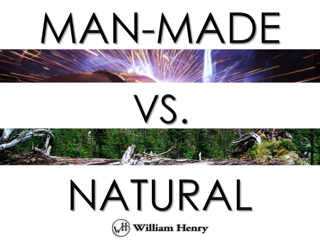 Man made vs. natural