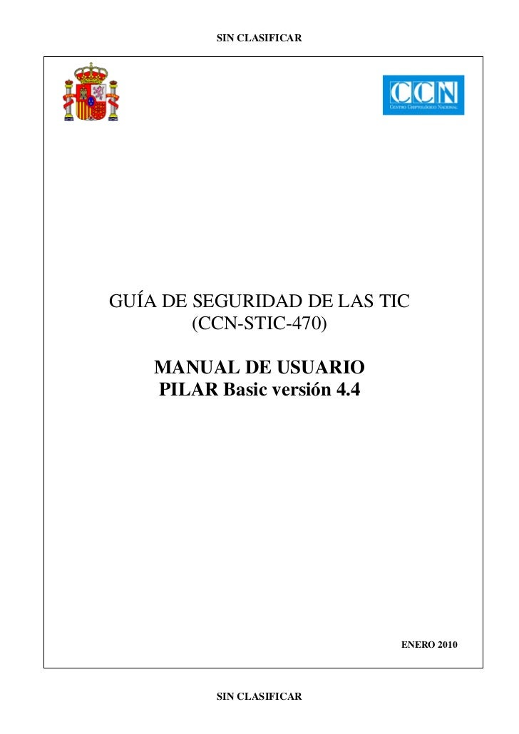 SIN CLASIFICARGUÍA DE SEGURIDAD DE LAS TIC        (CCN-STIC-470)    MANUAL DE USUARIO    PILAR Basic versión 4.4          ...