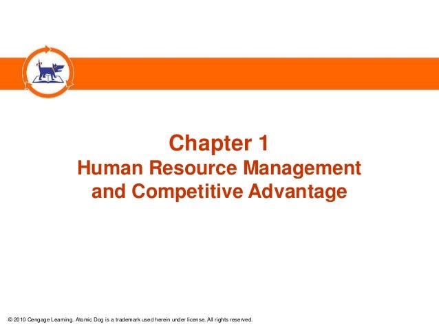 Chapter 1 Human Resource Management and Competitive Advantage  © 2010 Cengage Learning. Atomic Dog is a trademark used her...