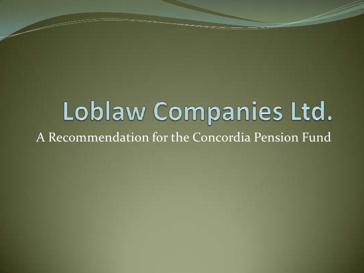 analysis of loblaw companies limited View essay - loblaw from marketing 101 at ubc executive summary loblaw companies limited is leading retail and pharmaceutical company of and in canada the company focusing on live life.