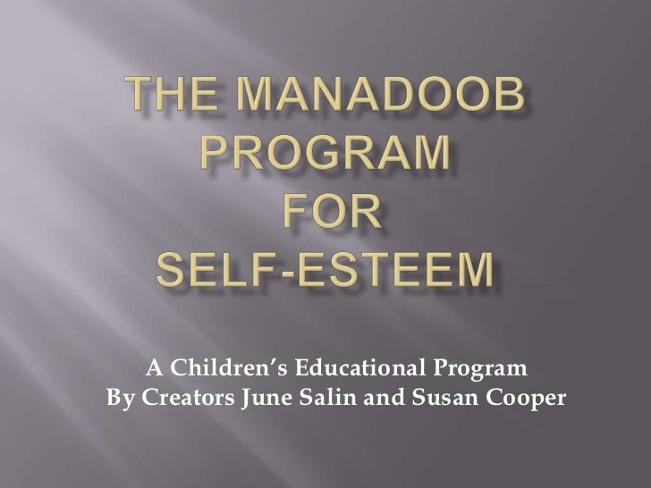 The Manadoob Program forSelf-Esteem<br />A Children's Educational Program <br />By Creators June Salin and Susan Cooper<br />