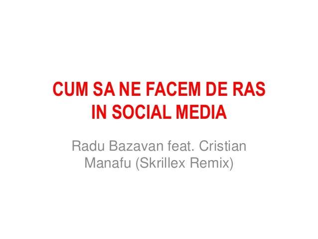 CUM SA NE FACEM DE RAS IN SOCIAL MEDIA Radu Bazavan feat. Cristian Manafu (Skrillex Remix)