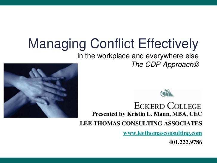 Managing Conflict Effectively        in the workplace and everywhere else                        The CDP Approach©        ...