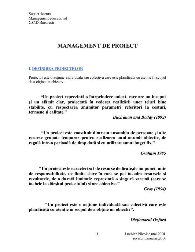 Suport de curs Management educational C.C.D.Bucuresti MANAGEMENT DE PROIECT I. DEFINIREA PROIECTELOR Proiectul este o acţi...