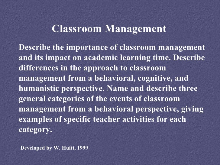 Classroom ManagementDescribe the importance of classroom managementand its impact on academic learning time. Describediffe...