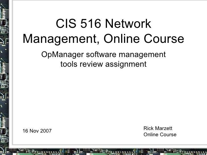 CIS 516 Network Management, Online Course OpManager software management tools review assignment 16 Nov 2007 Rick Marzett O...