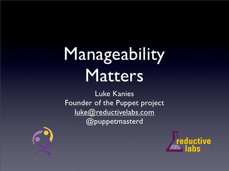 Manageability   Matters         Luke Kanies Founder of the Puppet project   luke@reductivelabs.com      @puppetmasterd