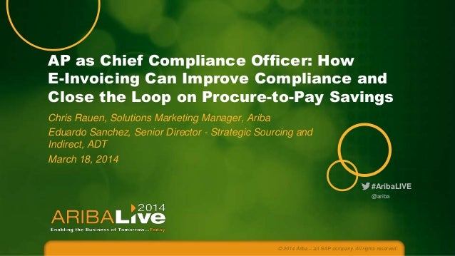 #AribaLIVE AP as Chief Compliance Officer: How E-Invoicing Can Improve Compliance and Close the Loop on Procure-to-Pay Sav...