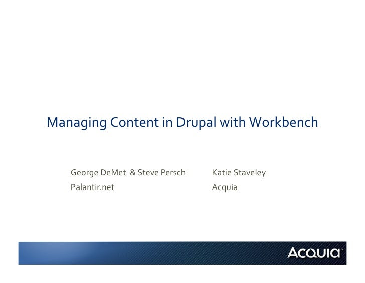Managing Content in Drupal with Workbench      George DeMet  & Steve Persch    Katie Staveley ...