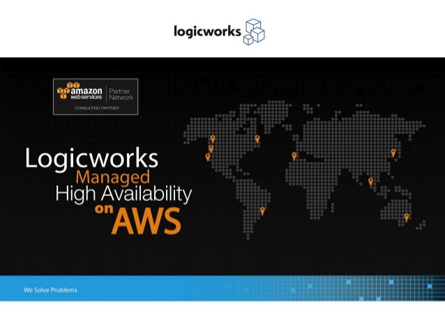 Logicworks Managed High Availability on Amazon Web Services (AWS) - Presented by Logicworks and AWS