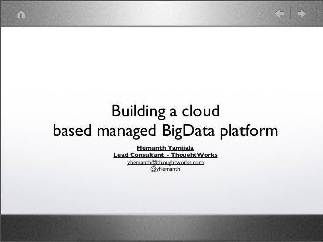Building a cloud based managed BigData platform for the enterprise