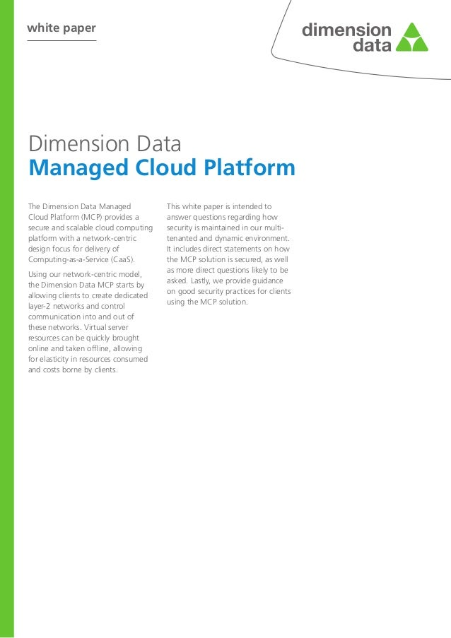white paper Dimension Data Managed Cloud Platform The Dimension Data Managed Cloud Platform (MCP) provides a secure and sc...