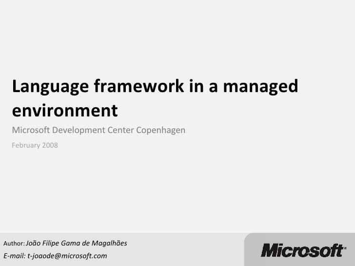 Language framework in a managed environment Microsoft Development Center Copenhagen  Author:  João Filipe Gama de Magalhãe...