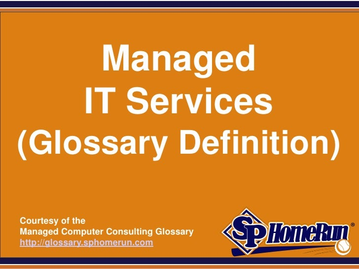 SPHomeRun.com                 Managed                IT Services (Glossary Definition)  Courtesy of the  Managed Computer ...