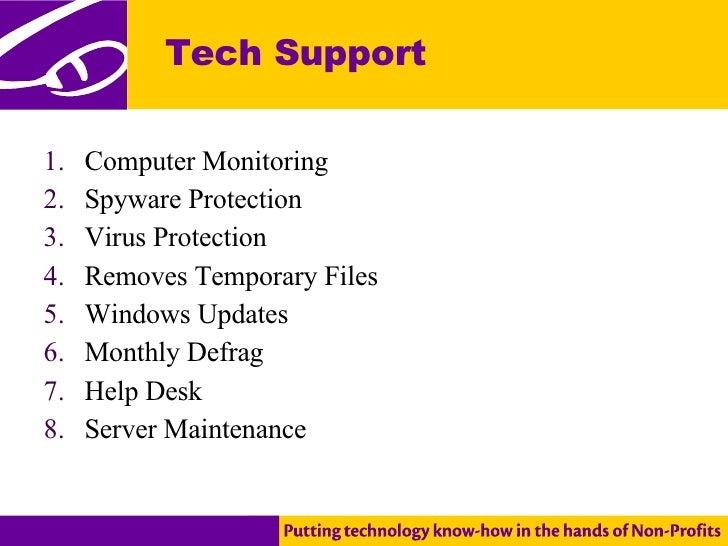 Tech Support <ul><li>Computer Monitoring </li></ul><ul><li>Spyware Protection </li></ul><ul><li>Virus Protection </li></ul...