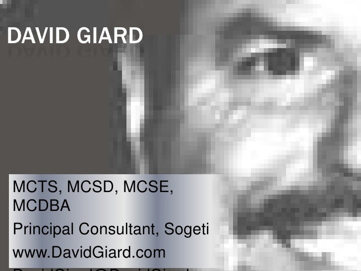 David Giard<br />MCTS, MCSD, MCSE, MCDBA<br />Principal Consultant, Sogeti<br />www.DavidGiard.com<br />DavidGiard@DavidGi...
