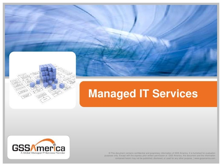 Managed IT Services<br />© This document contains confidential and proprietary information of GSS America. It is furnished...