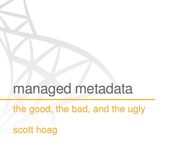 managed metadatathe good, the bad, and the uglyscott hoag