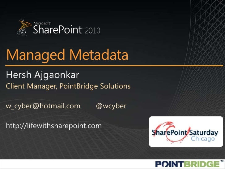 Managed Metadata<br />Hersh Ajgaonkar<br />Client Manager, PointBridge Solutions<br />w_cyber@hotmail.com	@wcyber<br />htt...